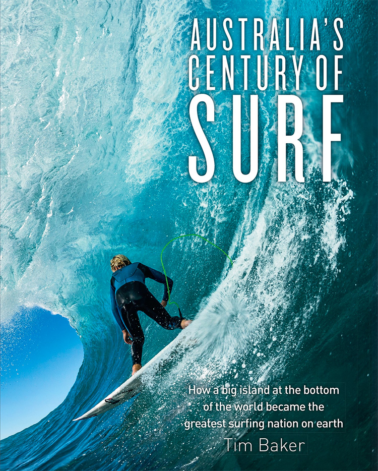 Australia's Century of Surf: How a Big Island at the Bottom of the World Became the Greatest Surfing Nation on Earth