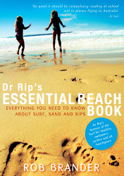 Dr Rip's Essential Beach Book: Everything You Need to Know About Surf, Sand and Rips