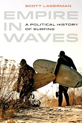 Empire in Waves: A Political History of Surfing