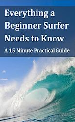 Everything a Beginner Surfer Needs to Know: A 15 Minute Practical Guide