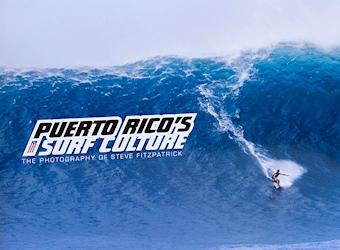 Puerto Rico's Surf Culture: The Photography of Steve Fitzpatrick