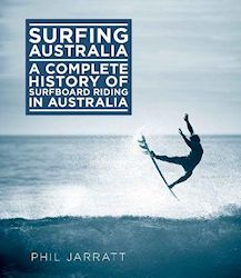 Surfing Australia: The Complete History of Surfboard Riding in Australia