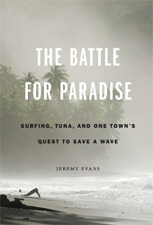 The Battle for Paradise: Surfing, Tuna, and One Town's Quest to Save a Wave