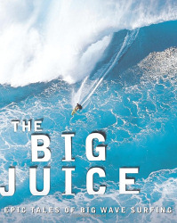 The Big Juice: Epic Tales of Big Wave Surfing