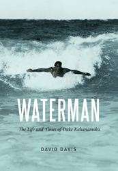 Waterman: The Life and Times of Duke Kahanamoku