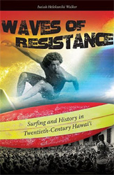 Waves of Resistance: Surfing and History in Twentieth-Century Hawaii