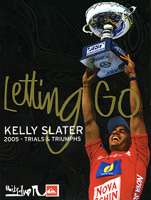 Letting Go: Kelly Slater 2005 - Trials & Triumphs