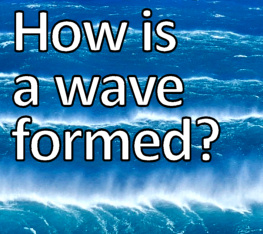 How is a wave formed? Understanding Swell, Waves and Surf Forecasts