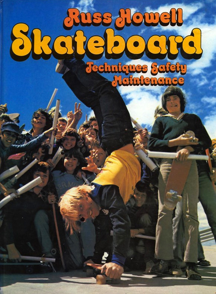 Skateboard: Techniques, Safety, Maintenance: Russ Howell publishes one of the world's first skateboard books